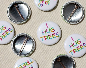 I Hug Trees Pinback Button- Tree Hugger Pin One Inch by Oh Geez Design