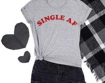 Single Af, Valentines Day, Shirt, Womens T-shirt, Gift for Her, Funny Valentines Day, Funny Shirt, Best Friend Gift - Boyfriend T-shirt