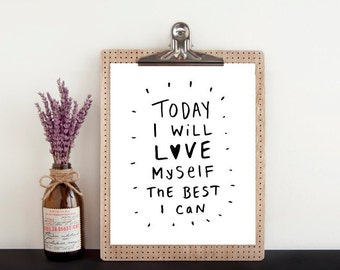 Today I Will Love Myself the Best I Can 8x10 Instant Download Printable Digital Art Print