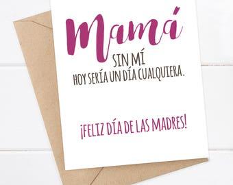 Spanish Mother's Day Card - Día de las Madres - Spanish Mom Card, Mom Love - Mamá sin mi, hoy sería un día cualquiera / Funny Spanish Card