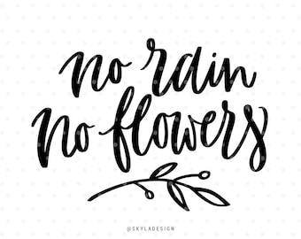 No rain, no flowers, svg files, Svg cut file, Spring svg, Flower svg files, Cute svg, Garden svg, Sweet svg, Handlettered svg, quote svg,