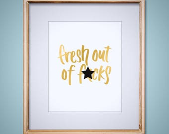 "Fresh Out Of F-cks 8x10"" art print in gold or silver foil on white super thick card stock"