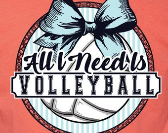 All I Need Is - Volleyball T-shirt