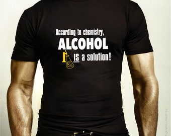According to Chemistry Alcohol is a Solution - Funny Humor  Tee Tshirt