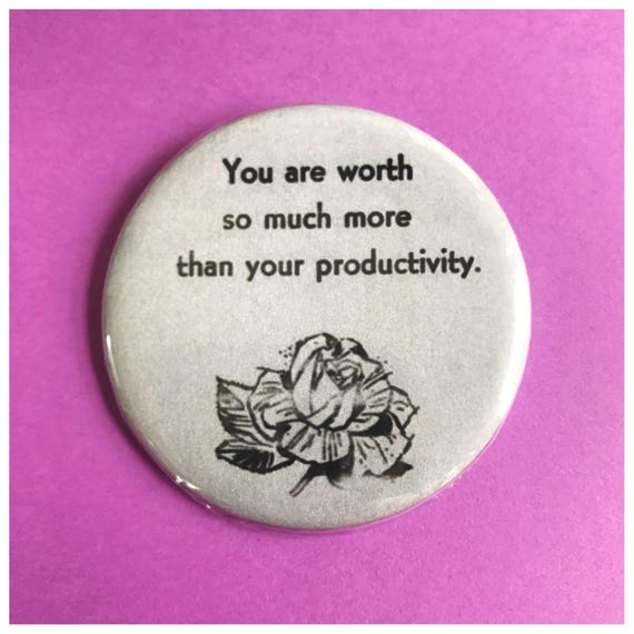 """2.25"""" Pinback Button - You Are Worth So Much More Than Your Productivity - Large Pinback Button Badge - Empowering Anti Capitalism Button"""