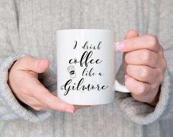 Gilmore Girls Mug, I drink coffee like a gilmore, Best Friend Mug, Sister Mug, Sister Gift, Mother daughter gift, Gift for Daughter, Gilmore