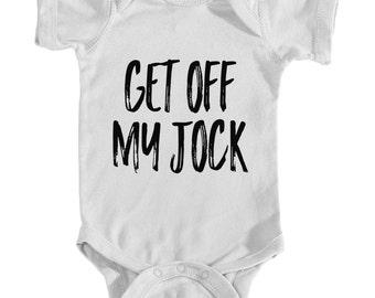 Get Off My Jock Infant Onesie Bodysuit