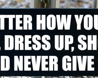 No matter how you feel...get up, dress up, show up, and never give up inspirational wood sign