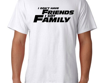 I don't have Friends I have Family CooL tee Must Have!!!