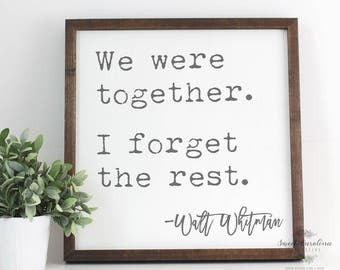 We Were Together I Forget the Rest Wooden Sign | Walt Whitman Wood Sign | Wedding Gift | Home Decor | Fixer Upper | Anniversary Gift - HD-50