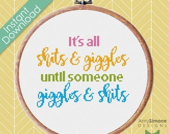 It's all shits and giggles until someone giggles and shits Typography Cross Stitch Pattern