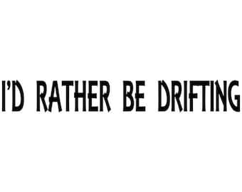 I'd Rather Be Drifting Decal