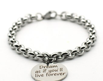Stainless Steel Link Bracelet, Inspiration Jewelry, Dream As If You Will Live Forever, LB09