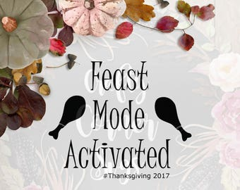 SVG-Thanksgiving-Feast Mode Activated-Thanksgiving 2017-Holiday Design-Cricut-Silhouette-Digital File-Iron On-Home Decor-Scrapbooking-Turkey