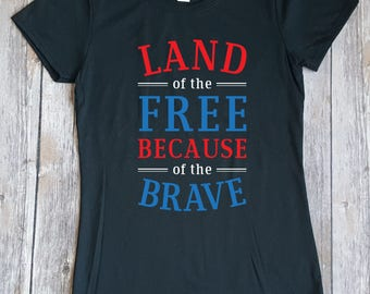 Land of the Free Because of the Brave Fourth of July Red White and Blue T-shirt