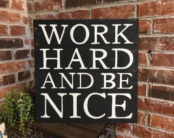 Work Hard & Be Nice, Distressed Wood Sign, Black background, Work Hard and Be Nice to People, Work Hard Sign, Work hard be nice , office