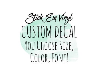 Custom Vinyl Decal | Create Your Own Decal | Customize Your Own Sticker | Your Text Here | Design Your Own Cup Decal | Personalized Decal