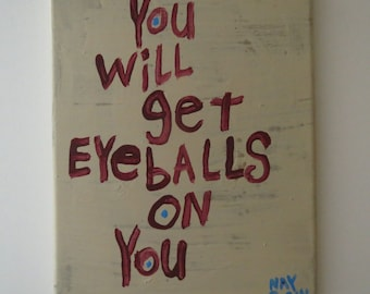 You Will Get EyeBalls On You - Folk Art Text Painting