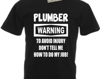 plumber t shirt warning dont tell me how to do my job cotton - What Do I Get My Dad For Christmas