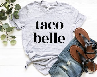 Taco belle Tshirt - taco belle shirt funny taco shirt foodie gift Taco lover taco and tequila best friend gift for her feed me tacos shirt