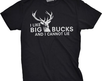 Rude Hunting Shirt, Deer Hunting Shirt, Hunter Shirt, Mens Funny Shirt, Funny Shirts for Men, I Like Big Bucks and I Cannot Lie