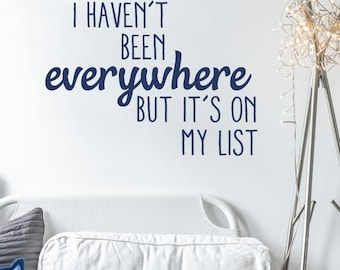 Wall Quotes Vinyl Wall Decal I Haven't Been Everywhere but It's on my ListTravel Wanderlust Motivational Inspiration Quote