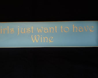 Girls just want to have wine wooden sign