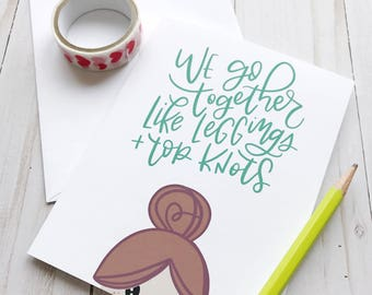 We Go Together Like Leggings & Top Knots - Hand lettered Cards, Funny Greeting Card, Valentine's Day, Galentine, My Valentine, Best Friends
