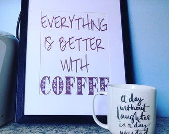 Everything Is Better With Coffee Print