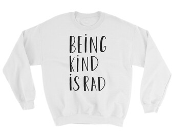 Being Kind Is Rad | Kindness Sweater | Be Kind Shirt | White Sweater | Kindness Gift | Kind is cool | Cozy Sweater