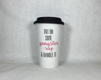 Put On Some Gangster Rap & Handle It 11oz Ceramic Travel Mug with pink silicone lid