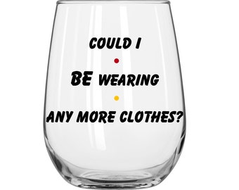 Could I BE Wearing Any More Clothes? - Chandler Bing -  Friends TV Show - 1 Glass