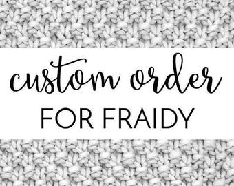 Custom Order for Fraidy
