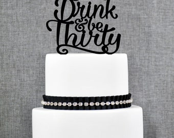 Eat Drink and Be Thirty,  30th Birthday Cake Topper in fun script, Thirtieth Cake Topper- (T249)