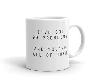 I've Got 99 Problems Mug, Sarcastic Mug, 99 Problems Ain't 1, Funny Mug