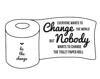 Bathroom svg, change the world svg, be the change svg, bathroom quote svg, toilet svg, funny quote svg, home svg, momlife svg, mom svg,svg