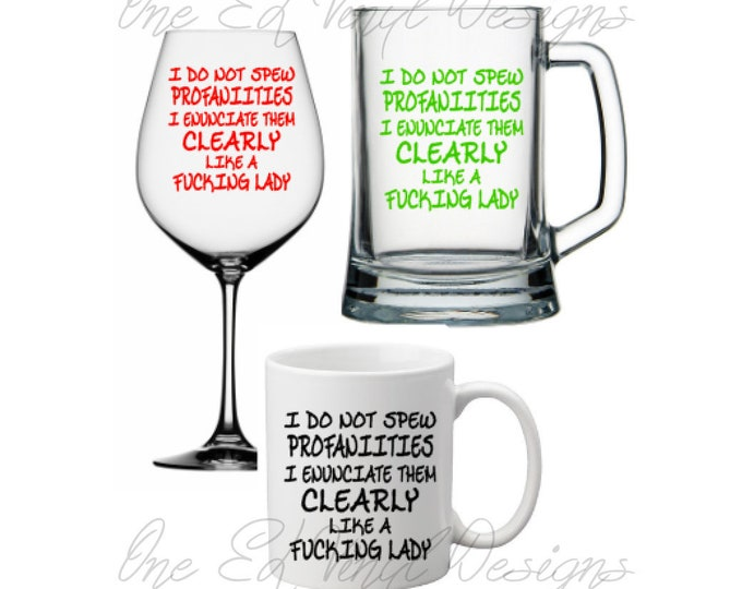 I do not spew profanities I enunciate them clearly like a fucking lady  - Vinyl Decal Only-DIY Wine Glass, Mugs and more -GlassNot Included