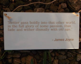 James Joyce Quote Plaque 'Better pass boldly...' Inspirational Engraved Wooden Sign - Unique Wall Hanging Gift
