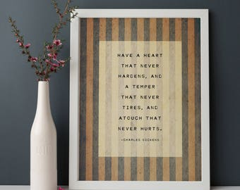 Charles Dickens quote, Have a heart that never hardens, quote print, gift for him, poetry art, quote poster, wall decor, Dickens quote