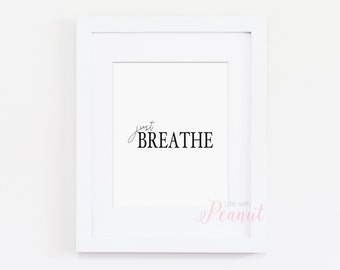 Motivational Quote, Inspirational Art Print - Just Breathe Quote - Office Decor, Home Decor - Monochrome Typography Art - Instant Download