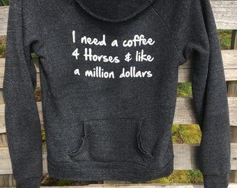 I need a coffee, 4 horses, and like  a million dollars - Slouchy Sweatshirt