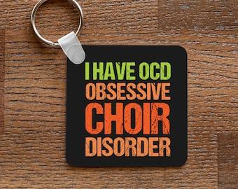 I Have OCD - Obsessive Choir Disorder - Keychain for Choir Nerds