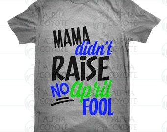 Mama didn't Raise no April Fool