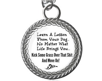 Life Quote Necklace, Dog Lovers Necklace, Funny, Silly Saying, Inspirational Image Pendant Key Chain Handmade