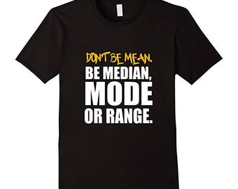 Geometry Tee - Funny Math Shirt - Gift For Math Lover - Mathematician Gift - Don't Be Mean Be Median Mode Or Range