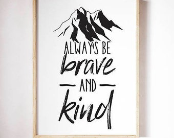 Spry Graphics Always Be Brave and Kind Print / Poster Digital Download