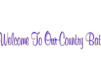 Welcome To Our Country Bath - Wall Decal - Vinyl Wall Decals, Wall Decor, Signage, Wall Sticker, Bathroom Wall Decals, Country Bathroom