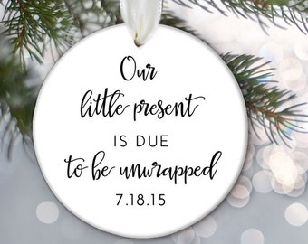Personalized Christmas Ornament Our little present is due to be unwrapped Baby Shower Gift Birth Announcement Pregnancy Announcement OR282
