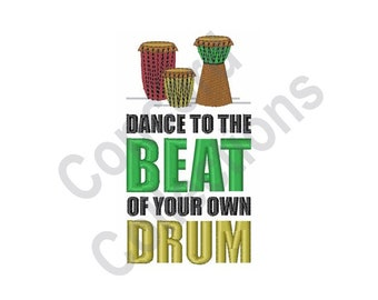 Dance to the Beat of your own Drum - Machine Embroidery Design, Dance, Drums