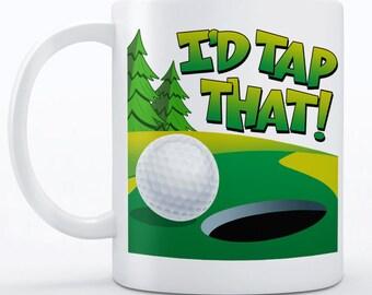 Golf Mug - Golf Gift - Golf Coffee Mug Gift for Golfer - Golfing Mug - Funny Gift for Men - Golfer Gift - Golfing Mug - I'd Tap That Mug